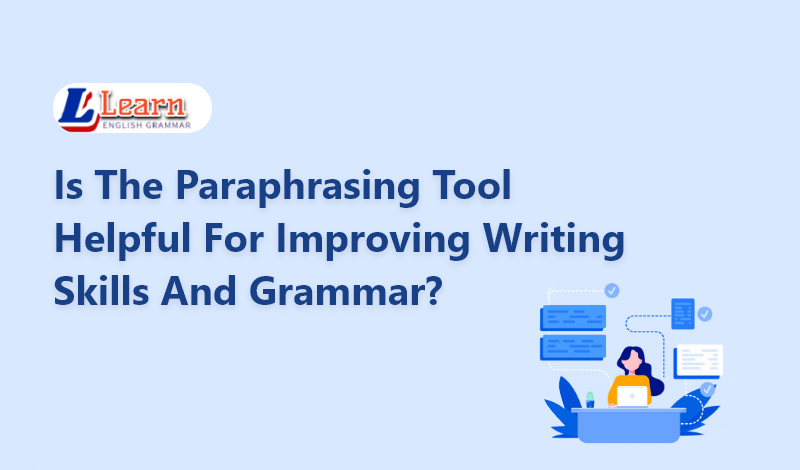 Is the Paraphrasing tool helpful for improving writing skills and grammar?